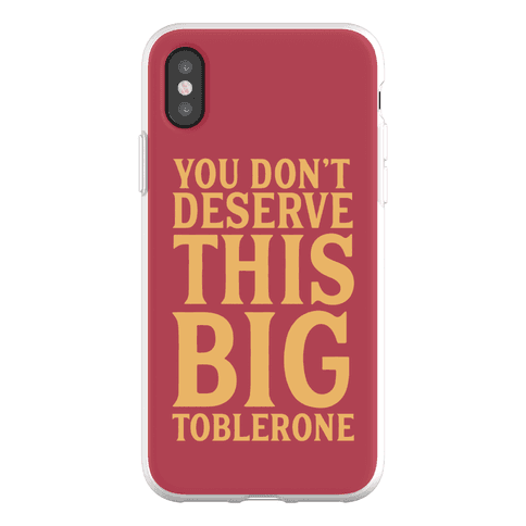 You Don't Deserve This Big Toblerone Phone Flexi-Case