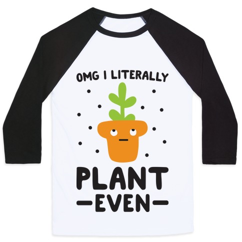 Omg I Literally Plant Even Baseball Tee