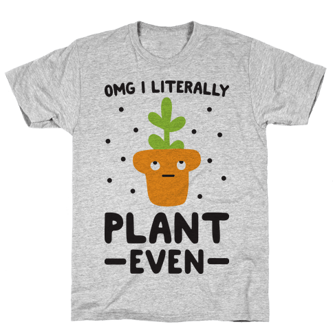 Omg I Literally Plant Even Mens/Unisex T-Shirt