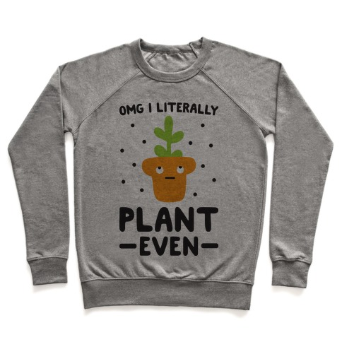 Omg I Literally Plant Even Pullover
