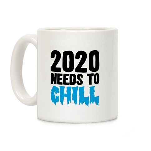 2020 Needs To Chill Coffee Mug