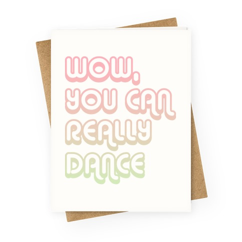 Wow, You Can Really Dance Greeting Card
