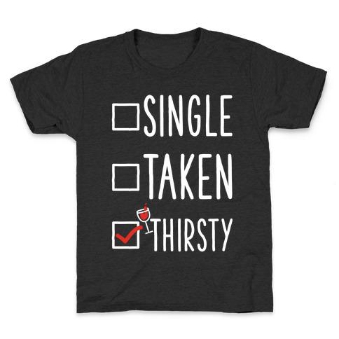 Single Taken Thirsty Kids T-Shirt