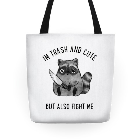 I'm Trash And Cute But Also Fight Me Tote