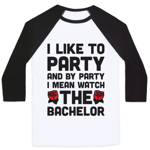 I Like To Party And By Party I Mean Watch The Bachelor Baseball Tee