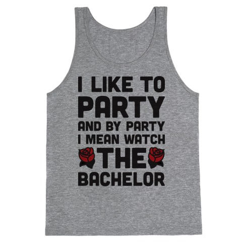 I Like To Party And By Party I Mean Watch The Bachelor Tank Top