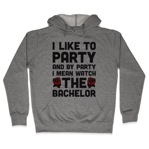 I Like To Party And By Party I Mean Watch The Bachelor Hooded Sweatshirt