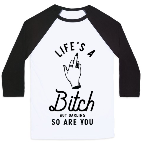 Life's a Bitch Darling But So Are You Baseball Tee