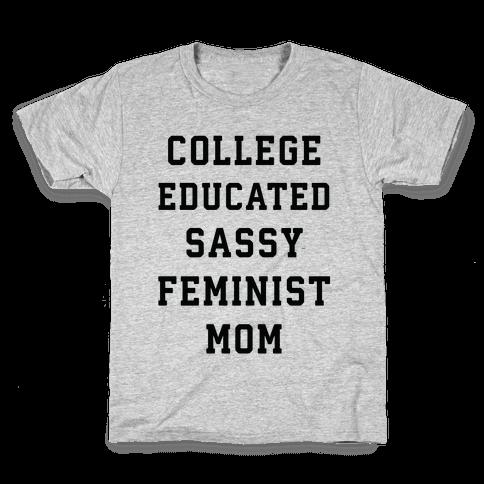 College Educated Sassy Feminist Mom Kids T-Shirt
