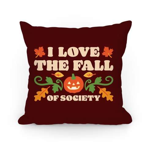 I Love The Fall Of Society Pillow