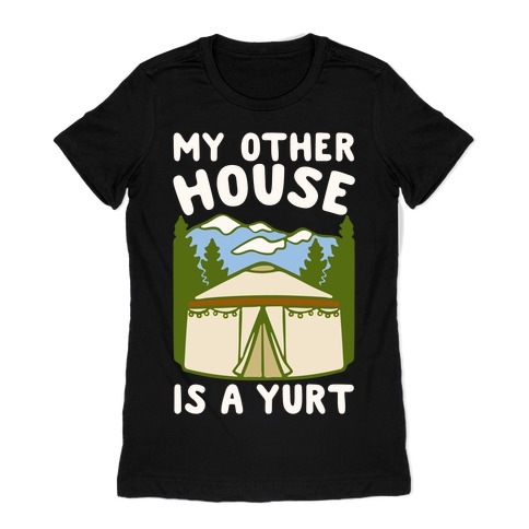 My Other House Is A Yurt White Print Womens T-Shirt