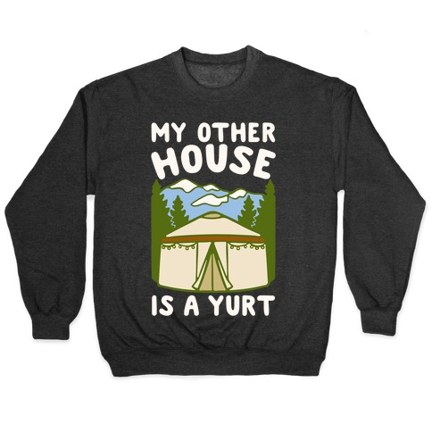 My Other House Is A Yurt White Print Pullover