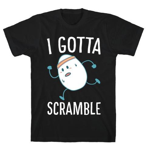 I Gotta Scramble  T-Shirt