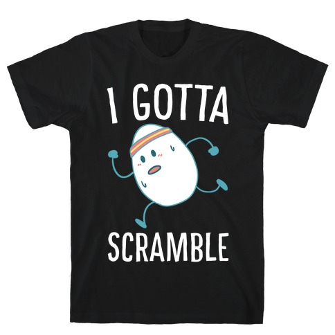I Gotta Scramble  Mens T-Shirt