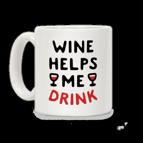 Wine Helps Me Drink Coffee Mug