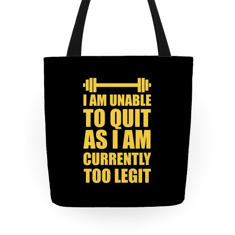 I Am Unable To Quit As I Am Currently Too Legit Tote