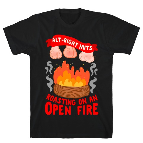 Alt-Right Nuts Roasting on An Open Fire T-Shirt