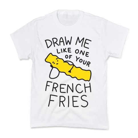Draw Me Like One Of Your French Fries Kids T-Shirt