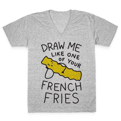 Draw Me Like One Of Your French Fries V-Neck Tee Shirt
