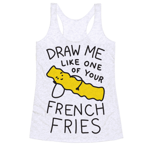 Draw Me Like One Of Your French Fries Racerback Tank Top