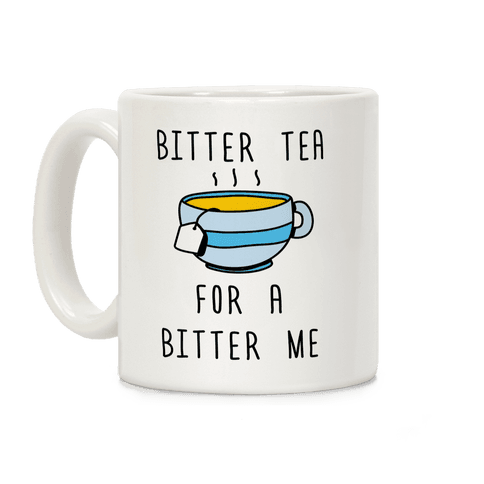 Bitter Tea For A Bitter Me Coffee Mug