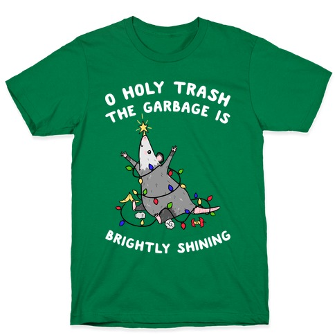 O Holy Trash The Garbage Is Brightly Shining T-Shirt