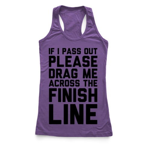 If I Pass Out Please Drag Me Across The Finish Line (CMYK) Racerback Tank Top