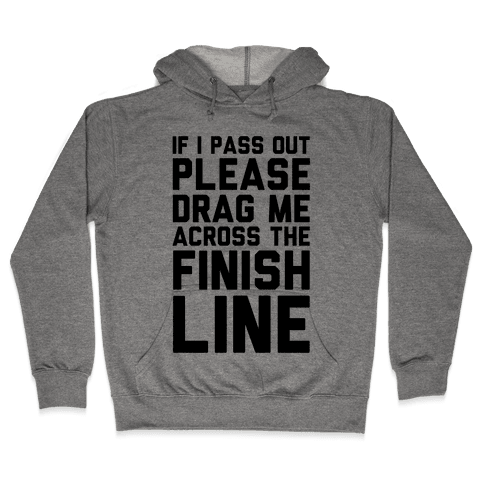 If I Pass Out Please Drag Me Across The Finish Line (CMYK) Hooded Sweatshirt