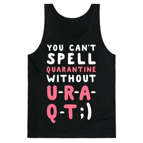 Can't Spell Quarantine Without U R A Q T Tank Top