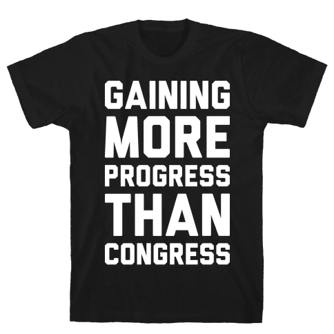 Gaining More Progress Than Congress Mens T-Shirt
