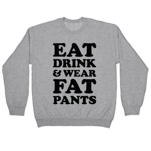 Eat Drink and Wear Fat Pants Pullover