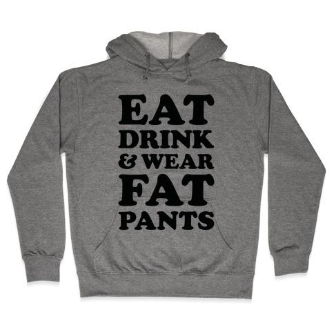 Eat Drink and Wear Fat Pants Hooded Sweatshirt