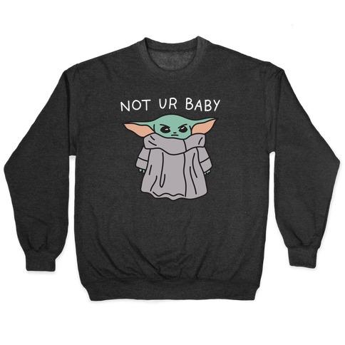 Not Ur Baby (Baby Yoda) Pullover