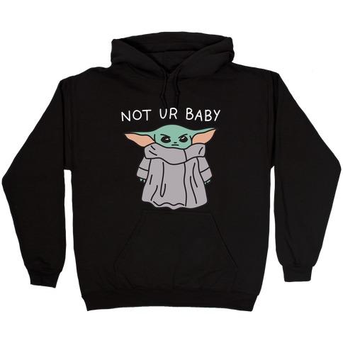 Not Ur Baby (Baby Yoda) Hooded Sweatshirt