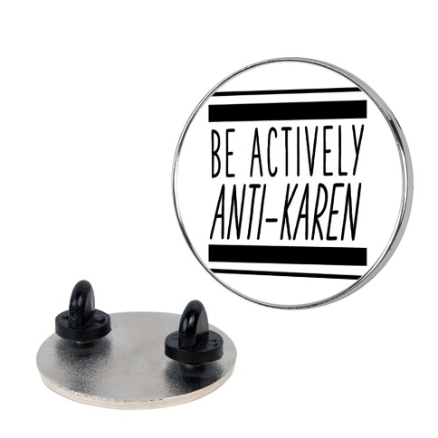 Be Actively Anti-Karen Pin