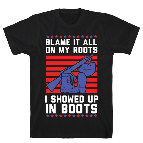 Blame It All On My Roots Military T-Shirt