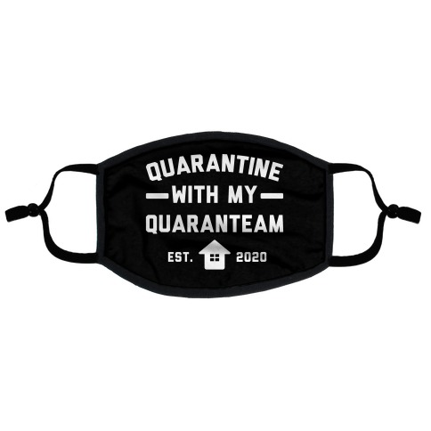 Quarantine With My QuaranTEAM Flat Face Mask