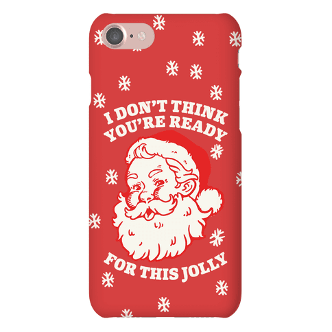 I Don't Think You're Ready For This Jolly Phone Case