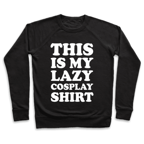 This Is My Lazy Cosplay Shirt Pullover