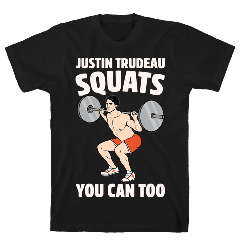 Justin Trudeau Squats You Can Too White Print Mens T-Shirt