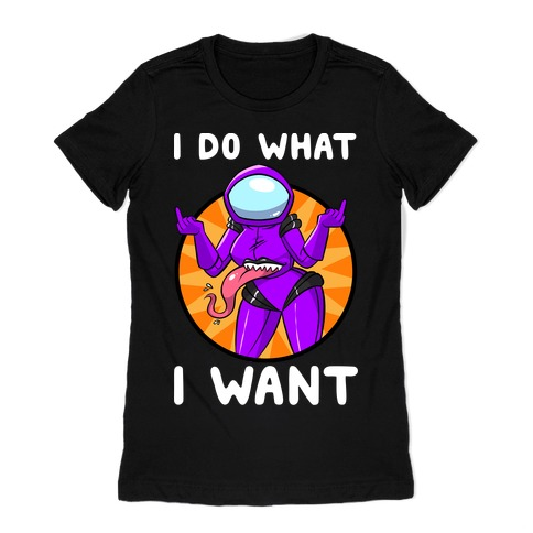 I Do What I Want Womens T-Shirt