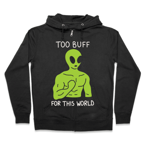 Too Buff For This World Zip Hoodie