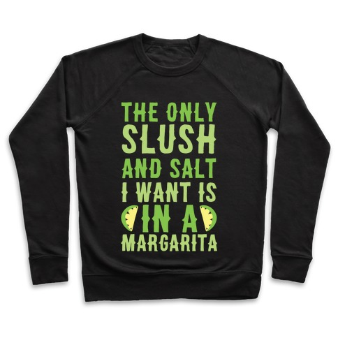 The Only Slush and Salt I Want is in a Margarita Pullover