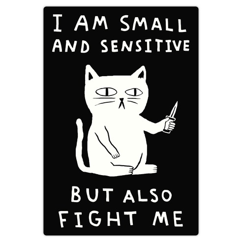 I Am Small And Sensitive But Also Fight Me Cat Die Cut Sticker