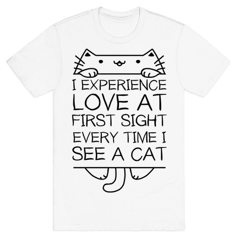 I Experience Love At First Sight Every Time I See A Cat T-Shirt