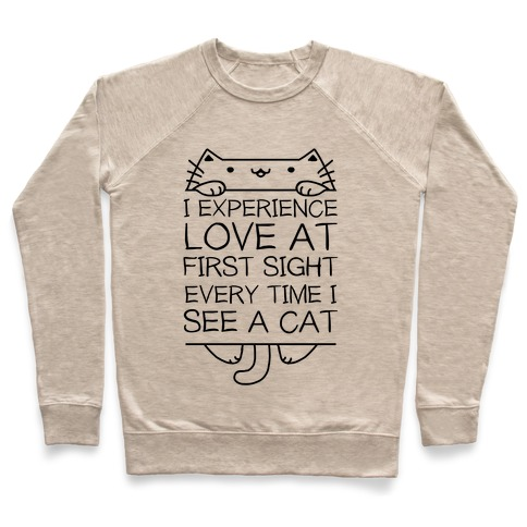 I Experience Love At First Sight Every Time I See A Cat Pullover