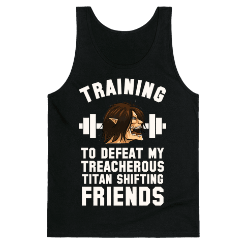 Training to Defeat My Treacherous Titan shifting Friends Tank Top