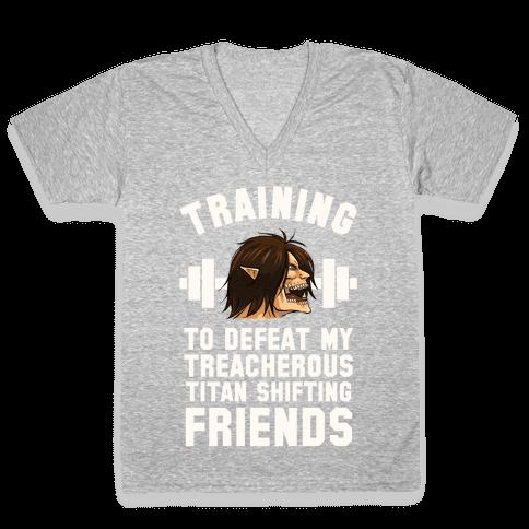 Training to Defeat My Treacherous Titan shifting Friends V-Neck Tee Shirt
