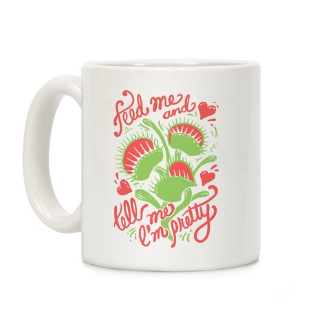 Venus Fly Trap: Feed Me And Tell Me I'm Pretty Coffee Mug