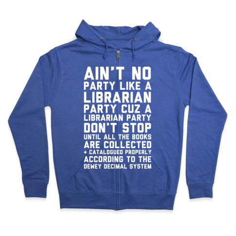 Ain't No Party Like A Librarian Party Zip Hoodie